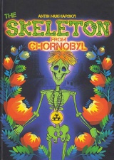 The Skeleton from Chornobyl. A mystical tale for grown-up children