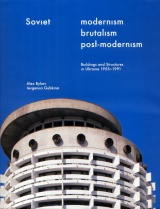 Soviet Modernism. Brutalism. Post-modernism. Buildings and Structures in Ukraine 1955-1991